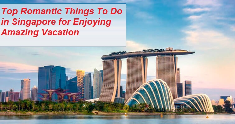 Top Romantic Things To Do in Singapore