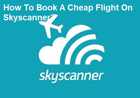 How To Book A Cheap Flight On Skyscanner