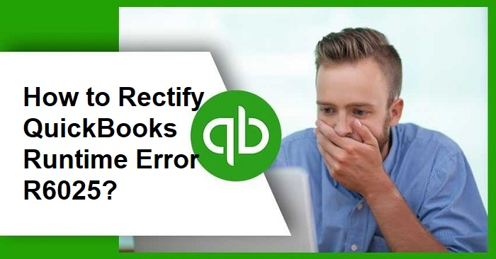 How to Rectify QuickBooks Runtime Error R6025