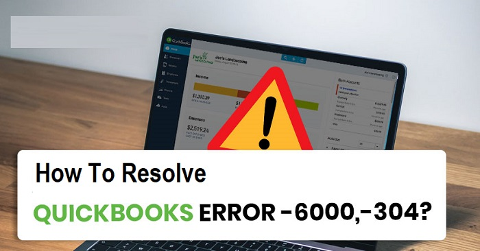 QuickBooks error 6000 304