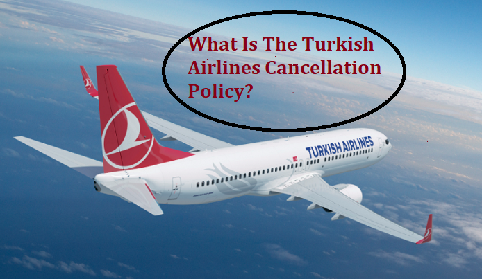 Turkish Airlines Cancellation Policy